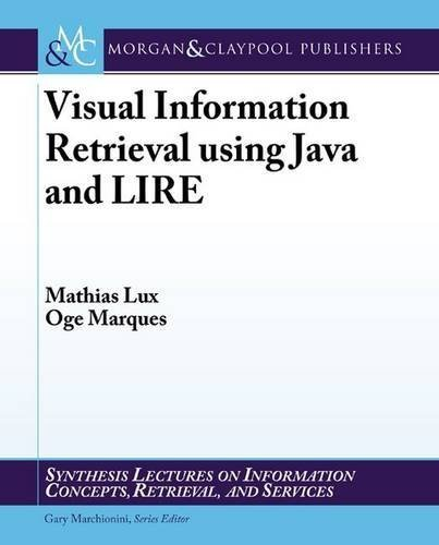 Visual Information Retrieval using Java and LIRE (Synthesis Lectures on Information Concepts, Retrieval, and S) by Mathias Lux (2013-02-05)