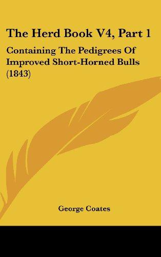 The Herd Book V4, Part 1: Containing the Pedigrees of Improved Short-Horned Bulls (1843)