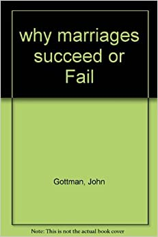 """an analysis of fixing of marriages in the book why marriages succeed of fail by john gottman John gottman: why marriages succeed or fail standard of reference for fixing behavior at an interpersonal level of analysis"""" (gottman et."""