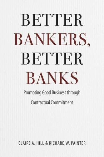 Better Bankers, Better Banks: Promoting Good Business through Contractual Commitment by Claire A. Hill (2015-10-19) PDF