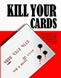 Kill Your Cards: How to Fight the Credit Cards and Collection Agencies at Their Own Game