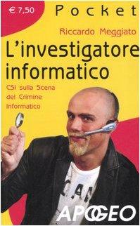L'investigatore informatico. CSI sulla scena del crimine informatico