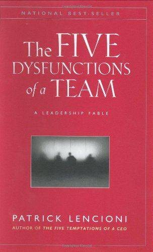 The Five Dysfunctions of a Team  A Leadership Fable, Patrick Lencioni