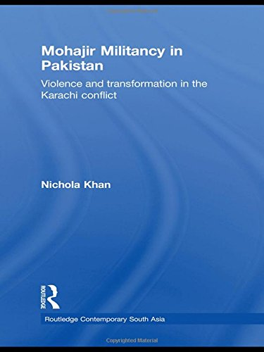 Mohajir Militancy in Pakistan: Violence and Transformation in the Karachi Conflict (Routledge Contemporary South Asia Se