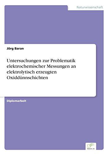 Untersuchungen Zur Problematik Elektrochemischer Messungen An Elektrolytisch Erzeugten Oxiddünnschichten (German Edition)