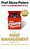 Prof Steve Peters The Chimp Paradox: The Mind Management Programme to Help You Achieve Success, Confidence and Happiness