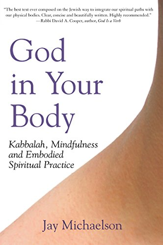 God in Your Body: Kabbalah, Mindfulness and Embodied Spiritual Practice