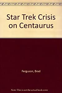 Star Trek Crisis on Centaurus by Brad Ferguson