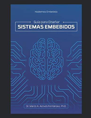 Hablemos Embebido Guía para Diseñar Sistemas Embebidos  [Aceves Fernández, Dr. Marco Antonio] (Tapa Blanda)