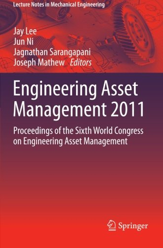 Engineering Asset Management 2011: Proceedings of the Sixth World Congress on Engineering Asset Management (Lecture Notes in Mechanical Engineering)