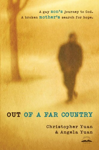 Christopher Yuan - Out of a Far Country: A Gay Son's Journey to God. A Broken Mother's Search for Hope.