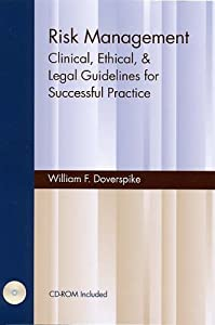 Risk Management: Clinical, Ethical, & Legal Guidelines for Successful Practice