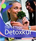 Die 14 Tage Detoxkur: Entgiften und Kraft tanken mit genussvollen Rezepten