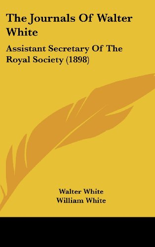 The Journals of Walter White: Assistant Secretary of the Royal Society (1898)