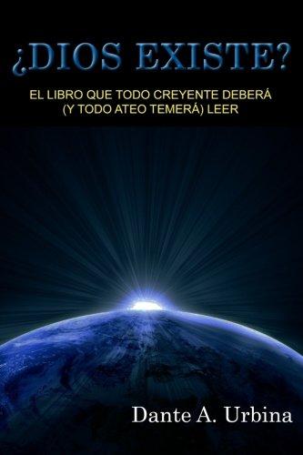 ¿Dios existe?: El libro que todo creyente deberá (y todo ateo temerá) leer (Spanish Edition), by Dante A Urbina