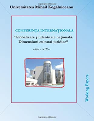 Globalizare si identitate nationala. Dimensiuni cultural-juridice: Conferinta Internationala. Working Papers