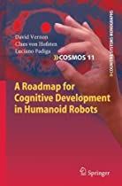 A Roadmap for Cognitive Development in Humanoid Robots (Cognitive Systems Monographs)