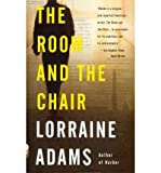 [ [ [ The Room and the Chair (Vintage Contemporaries (Paperback)) [ THE ROOM AND THE CHAIR (VINTAGE CONTEMPORARIES (PAPERBACK)) ] By Adams, Lorraine ( Author )Feb-08-2011 Paperback