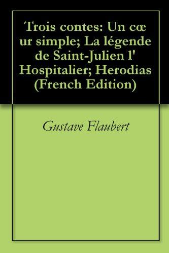 Flaubert, Gustave - Trois contes: Un cœur simple; La légende de Saint-Julien l'Hospitalier; Herodias (French Edition)