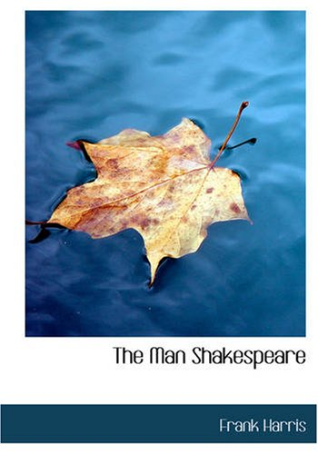 The Man Shakespeare: And His Tragic Life Story