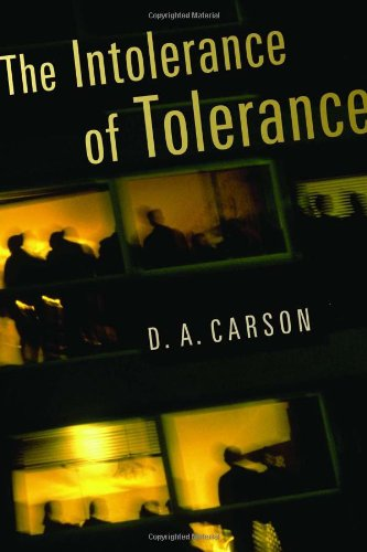 D.A. Carson: The Intolerance of Tolerance