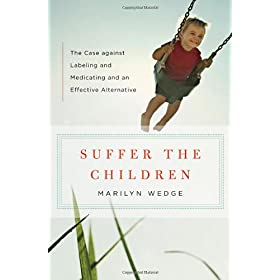 Learn more about the book, Suffer the Children: The Case Against Labeling and Medicating
