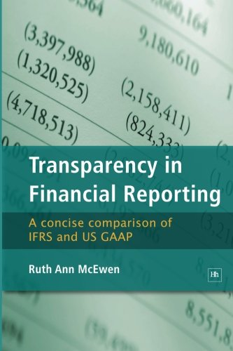 Transparency in Financial Reporting: A concise comparison of IFRS and US GAAP, by Ruth Ann McEwen