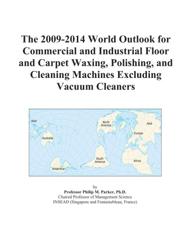 The 2009-2014 World Outlook for Commercial and Industrial Floor and Carpet Waxing, Polishing, and Cleaning Machines Excluding Vacuum Cleaners