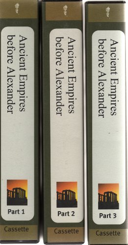 Ancient Empires Before Alexander (The Teaching Company) Parts 1-3 (18 cassettes, Complete) (The Great Courses Ancient & Medieval History)