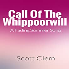Call of the Whippoorwill: A Fading Summer Song Audiobook by Scott Clem Narrated by Scott Clem