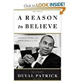 A Reason to Believe: Lessons from an Improbable Life (Hardcover) by Governor Deval Patrick (Author)