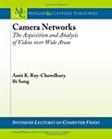 Camera Networks: The Acquisition and Analysis of Videos over Wide Areas Front Cover