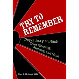 Try to Remember: Psychiatry's Clash over Meaning, Memory, and Mind ~ Paul R. McHugh