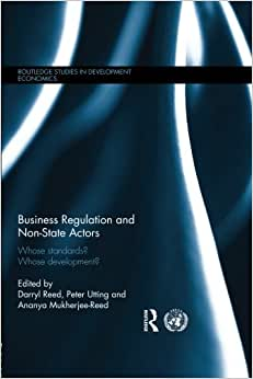 Business Regulation And Non-State Actors: Whose Standards? Whose Development? (Routledge Studies In Development Economics)