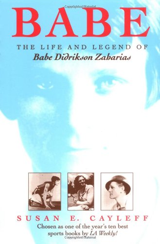 Babe: The Life and Legend of Babe Didrikson Zaharias...