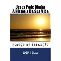 Jesus Pode Mudar a História Da Sua Vida