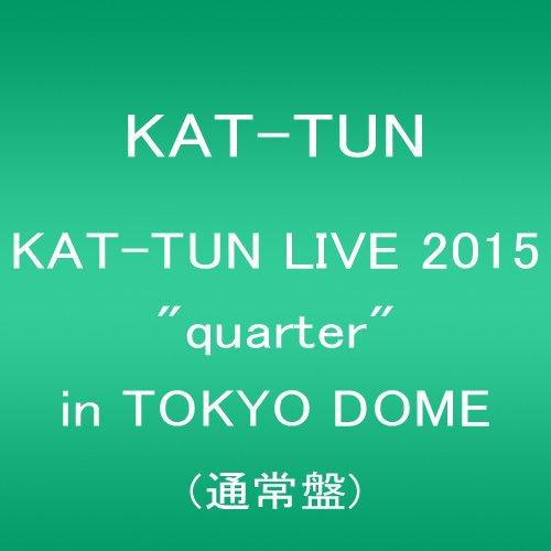 "KAT-TUN LIVE 2015 ""quarter"" in TOKYO DOME(通常盤) [DVD]"
