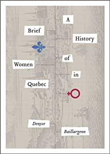 A Brief History of Women in Quebec (Studies in Childhood and Family in Canada) by Denyse Baillargeon and W. Donald Wilson