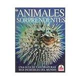 Animales sorprendentes: una guia de las criaturas mas increibles del mundo (Spanish Edition)