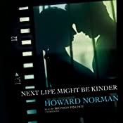 Next Life Might Be Kinder | [Howard Norman]