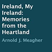 Ireland, My Ireland: Memories from the Heartland | [Arnold J. Meagher]