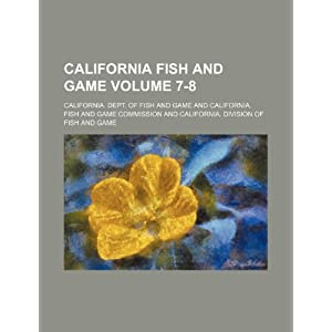 California Department Fish  Game on California Fish And Game Volume 7 8  9781130881011   California  Dept