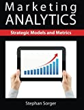 Marketing Analytics: Strategic Models and Metrics