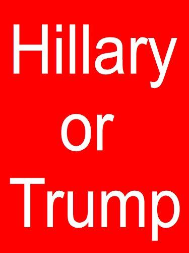 Hillary or Trump