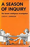 A Season of Inquiry: The Senate Intelligence Investigation (0813115353) by Johnson, Loch K.