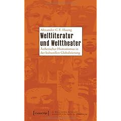 Weltliteratur und Welttheater: Aesthetischer Humanismus in der kulturellen Globalisierung