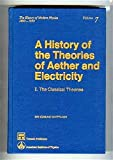A History of the Theories of Aether and Electricity: Part I, the Classical Theories & Part II, the Modern Theories (History of Modern Physics, 1800-1950) TWO VOLUMES