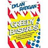 img - for Greedy Bastards: How We Can Stop Corporate Communists, Banksters, and Other Vampires from Sucking America Dry [Hardcover] [2012] First Edition Ed. Dylan Ratigan book / textbook / text book