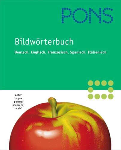 PONS Bildwörterbuch Deutsch, Englisch, Französisch, Spanisch, Italienisch. 35.000 Begriffe - 750 Themen in 17 Kapiteln