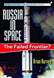 Russia in Space: The Failed Frontier? (1852332034) by Harvey, Brian